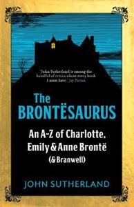 Picture of Brontesaurus: An A-Z of Charlotte, Emily and Anne Bronte (and Branwell)