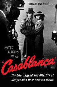 Picture of We'll Always Have Casablanca: The Life, Legend, and Afterlife of Hollywood's Most Beloved Movie