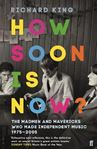 Picture of How Soon is Now?: The Madmen and Mavericks who made Independent Music 1975-2005