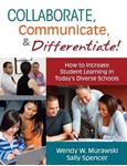 Picture of Collaborate, Communicate, and Differentiate!: How To Increase Student Learning In Today's Diverse Schools