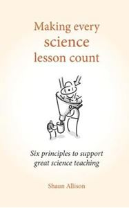 Picture of Making Every Science Lesson Count: Six principles to support great science teaching