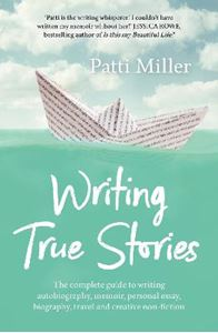 Picture of Writing True Stories: The complete guide to writing autobiography, memoir, personal essay, biography, travel and creative nonfiction