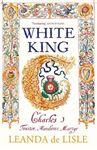 Picture of White King: Charles I - Traitor, Murderer, Martyr