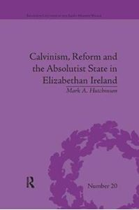 Picture of Calvinism, Reform and the Absolutist State in Elizabethan Ireland