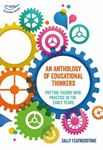 Picture of Anthology of Educational Thinkers: Putting theory into practice in the early years