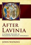Picture of After Lavinia: A Literary History of Premodern Marriage Diplomacy