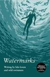 Picture of Watermarks: Writing by Lido Lovers and Wild Swimmers