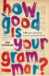 Picture of How Good is Your Grammar?: 100 Quiz Questions - The Ultimate Test to Bring You Up to Scratch