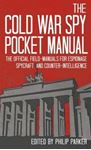 Picture of Cold War Spy Pocket-Manual: The Official Field-Manuals for Espionage, Spycraft and Counter-Intelligence