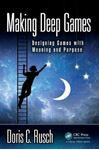 Picture of Making Deep Games: Designing Games with Meaning and Purpose