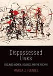 Picture of Dispossessed Lives: Enslaved Women, Violence, and the Archive