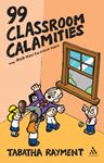 Picture of 99 Classroom Calamities ... and How to Avoid Them
