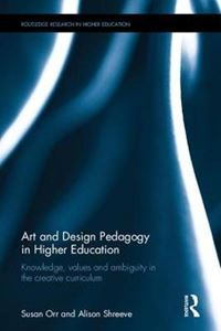 Picture of Art and Design Pedagogy in Higher Education: Knowledge, values and ambiguity in the creative curriculum