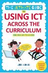 Picture of Ultimate Guide to Using ICT Across the Curriculum (For Primary Teachers): Web, widgets, whiteboards and beyond!