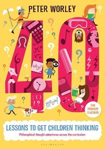Picture of 40 lessons to get children thinking: Philosophical thought adventures across the curriculum