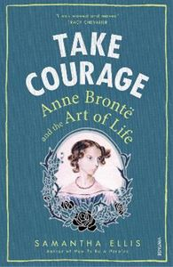 Picture of Take Courage: Anne Bronte and the Art of Life