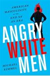 Picture of Angry White Men, 2nd Edition: American Masculinity at the End of an Era 2ed