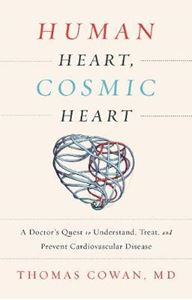 Picture of Human Heart, Cosmic Heart: A Doctor s Quest to Understand, Treat, and Prevent Cardiovascular Disease