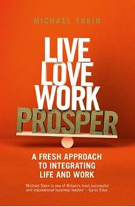 Picture of Live, Love, Work, Prosper: A fresh approach to integrating life and work