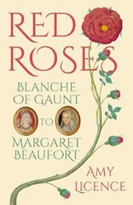 Picture of Red Roses: Blanche of Gaunt to Margaret Beaufort
