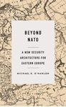 Picture of Beyond NATO: A New Security Architecture for Eastern Europe