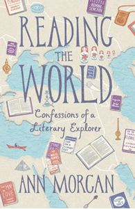 Picture of Reading the World: Confessions of a Literary Explorer
