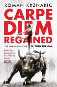 Picture of Carpe Diem Regained: The Vanishing Art of Seizing the Day