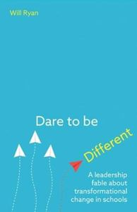 Picture of Dare to be Different: A leadership fable about transformational change in schools