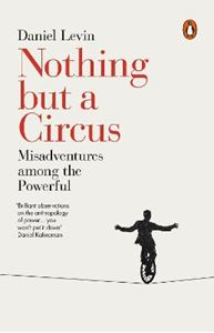 Picture of Nothing but a Circus: Misadventures among the Powerful