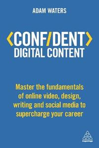 Picture of Confident Digital Content: Master the Fundamentals of Online Video, Design, Writing and Social Media to Supercharge Your Career