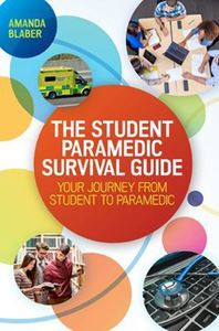 Picture of Student Paramedic Survival Guide: Your Journey from Student to Paramedic: Your Journey from Student to Paramedic