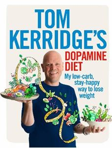 Picture of Tom Kerridge's Dopamine Diet: My Low Carb, High Flavour, Stay Happy Way to Lose Weight
