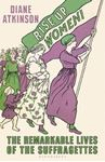 Picture of Rise Up Women!: The Remarkable Lives of the Suffragettes