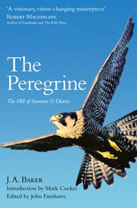 Picture of Peregrine: The Hill of Summer & Diaries: The Complete Works of J. A. Baker