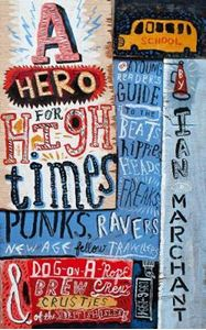 Picture of Hero for High Times: A Younger Reader's Guide to the Beats, Hippies, Freaks, Punks, Ravers, New-Age Travellers and Dog-on-a-Rope Brew Crew Crusties of the British Isles, 1956-1994