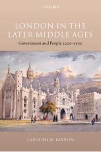 Picture of London in the Later Middle Ages: Government and People 1200-1500