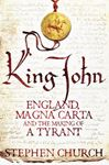 Picture of King John: England, Magna Carta and the Making of a Tyrant