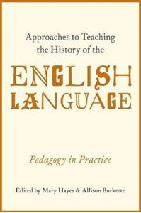Picture of Approaches to Teaching the History of the English Language: Pedagogy in Practice