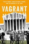 Picture of Vagrant Nation: Police Power, Constitutional Change, and the Making of the 1960s