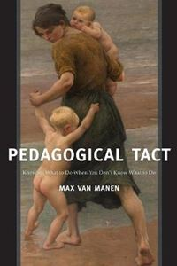 Picture of Pedagogical Tact: Knowing What to Do When You Don't Know What to Do