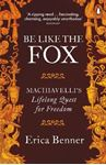 Picture of Be Like the Fox: Machiavelli's Lifelong Quest for Freedom