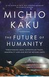 Picture of Future of Humanity: Terraforming Mars, Interstellar Travel, Immortality, and Our Destiny Beyond