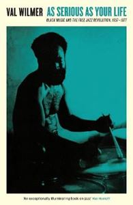Picture of As Serious As Your Life: Black Music and the Free Jazz Revolution, 1957-1977