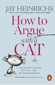Picture of How to Argue with a Cat: A Human's Guide to the Art of Persuasion