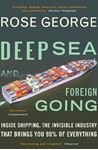 Picture of Deep Sea and Foreign Going: Inside Shipping, the Invisible Industry That Brings You 90% of Everything