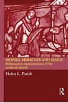 Picture of Monks, Miracles and Magic: Reformation Representations of the Medieval Church