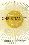 Picture of Dawn of Christianity: People and Gods in a Time of Magic and Miracles