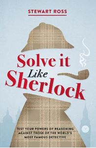 Picture of Solve it Like Sherlock: Test Your Powers of Reasoning Against Those of the World's Most Famous Detective