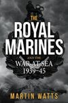 Picture of Royal Marines and the War at Sea 1939-1945