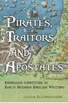 Picture of Pirates, Traitors, and Apostates: Renegade Identities in Early Modern English Writing